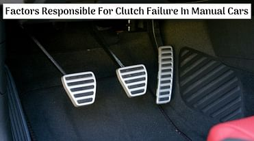 Top Four Factors Which Are Responsible For Clutch Failure In Manual Cars - All Details
