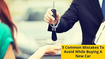Five Common Mistakes Which People Make While Buying A New Car