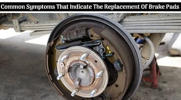 Top Four Common Symptoms That Indicate The Replacement Of Brake Pads - All Details